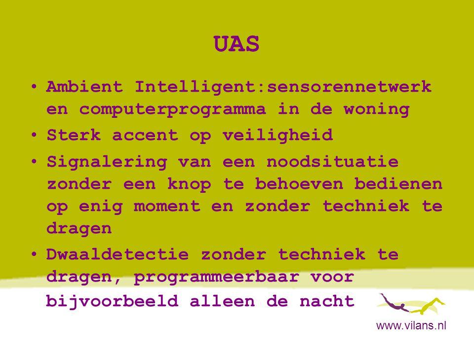 www.vilans.nl UAS •Ambient Intelligent:sensorennetwerk en computerprogramma in de woning •Sterk accent op veiligheid •Signalering van een noodsituatie