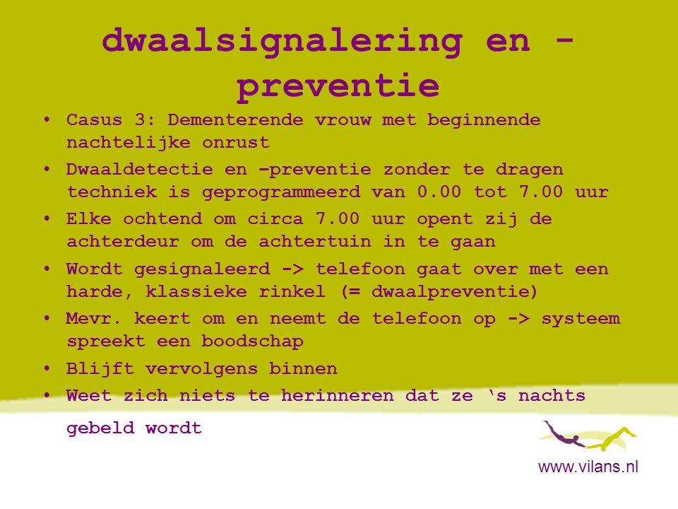 www.vilans.nl dwaalsignalering en - preventie •Casus 3: Dementerende vrouw met beginnende nachtelijke onrust •Dwaaldetectie en –preventie zonder te dr