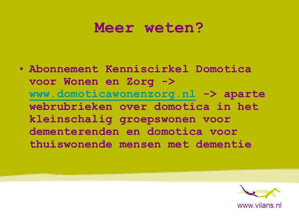 www.vilans.nl Meer weten? •Abonnement Kenniscirkel Domotica voor Wonen en Zorg -> www.domoticawonenzorg.nl -> aparte webrubrieken over domotica in het