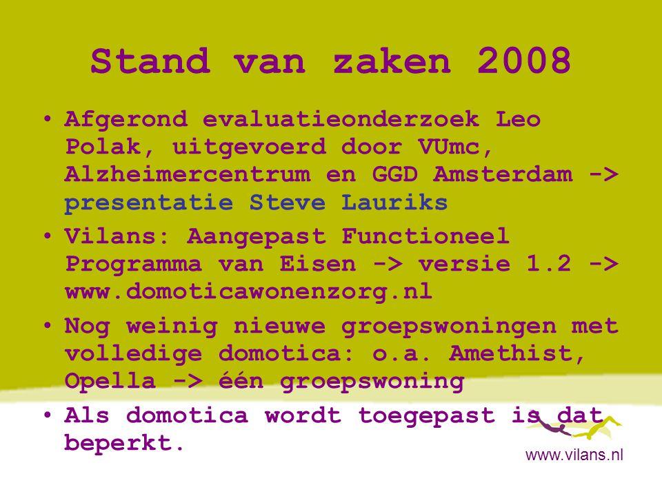 www.vilans.nl Stand van zaken 2008 •Afgerond evaluatieonderzoek Leo Polak, uitgevoerd door VUmc, Alzheimercentrum en GGD Amsterdam -> presentatie Stev