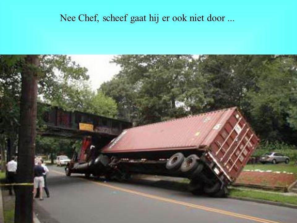 Nee Chef, scheef gaat hij er ook niet door...