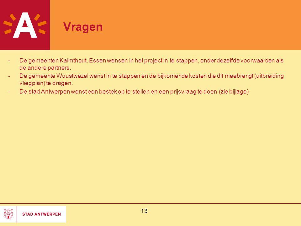 13 Vragen -De gemeenten Kalmthout, Essen wensen in het project in te stappen, onder dezelfde voorwaarden als de andere partners. -De gemeente Wuustwez