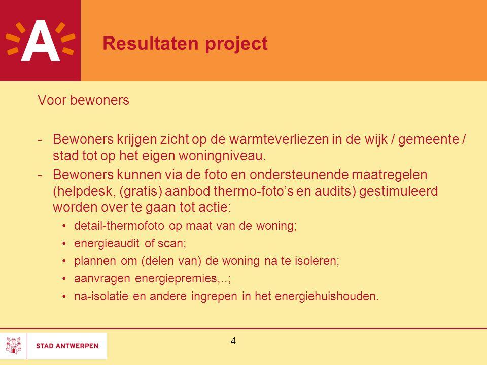 4 Resultaten project Voor bewoners -Bewoners krijgen zicht op de warmteverliezen in de wijk / gemeente / stad tot op het eigen woningniveau. -Bewoners