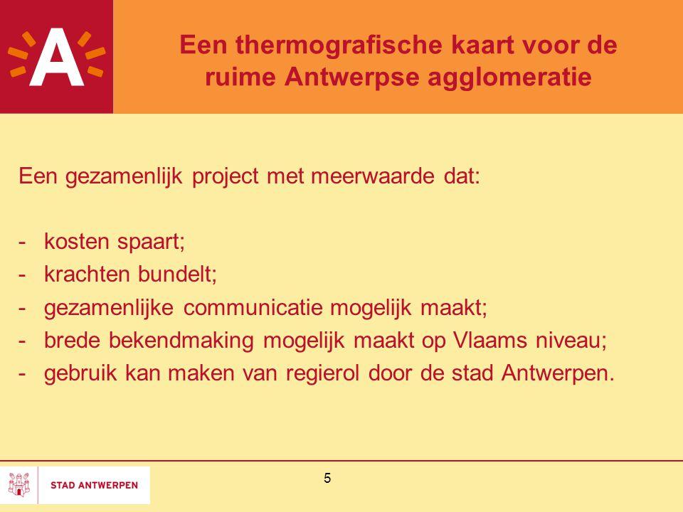 5 Een thermografische kaart voor de ruime Antwerpse agglomeratie Een gezamenlijk project met meerwaarde dat: -kosten spaart; -krachten bundelt; -gezam