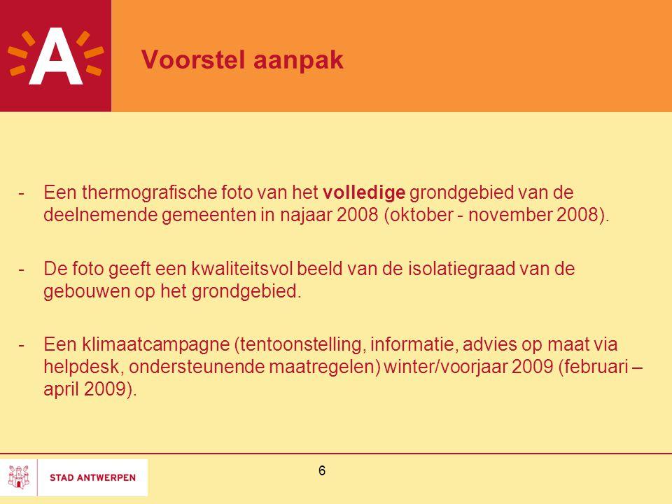 6 Voorstel aanpak -Een thermografische foto van het volledige grondgebied van de deelnemende gemeenten in najaar 2008 (oktober - november 2008). -De f