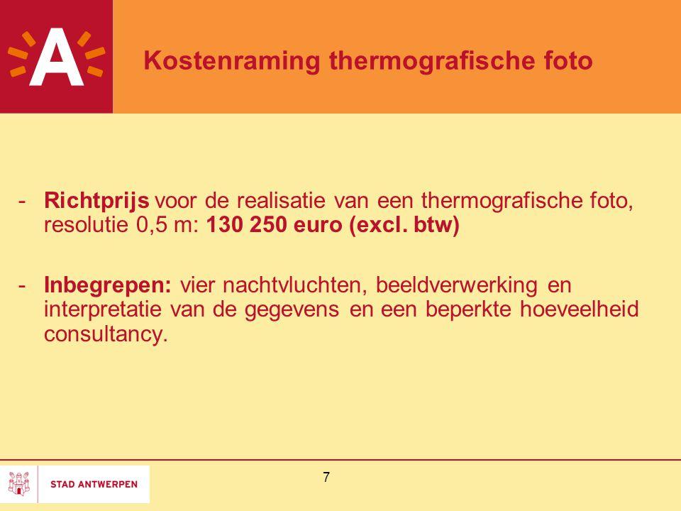 7 Kostenraming thermografische foto -Richtprijs voor de realisatie van een thermografische foto, resolutie 0,5 m: 130 250 euro (excl. btw) -Inbegrepen