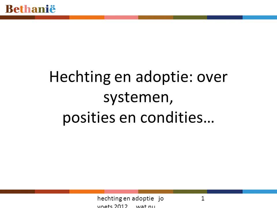 Hechting en adoptie: over systemen, posities en condities… hechting en adoptie jo voets 2012 wat nu 1