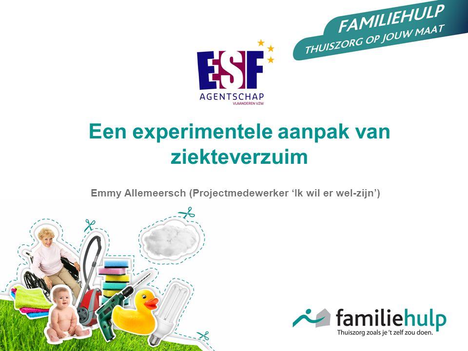Emmy Allemeersch (Projectmedewerker 'Ik wil er wel-zijn') Een experimentele aanpak van ziekteverzuim