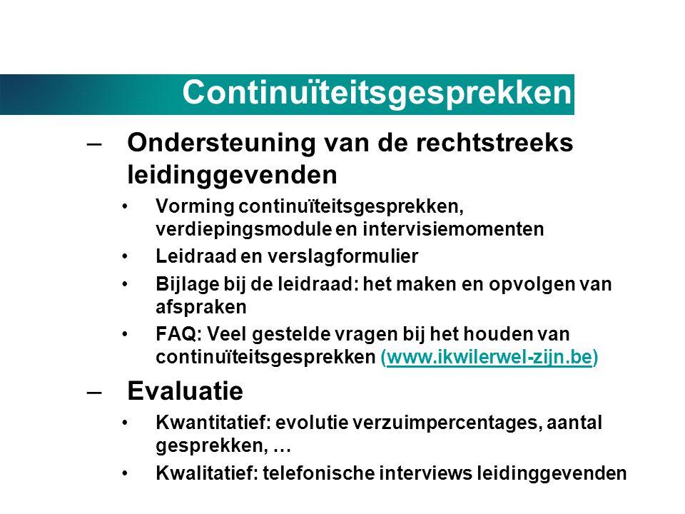 Continuïteitsgesprekken –Ondersteuning van de rechtstreeks leidinggevenden •Vorming continuïteitsgesprekken, verdiepingsmodule en intervisiemomenten •