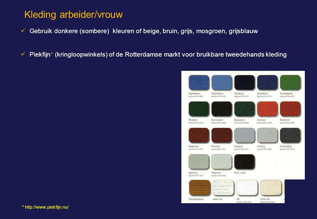  Gebruik donkere (sombere) kleuren of beige, bruin, grijs, mosgroen, grijsblauw  Piekfijn* (kringloopwinkels) of de Rotterdamse markt voor bruikbare tweedehands kleding Kleding arbeider/vrouw * http://www.piekfijn.nu/