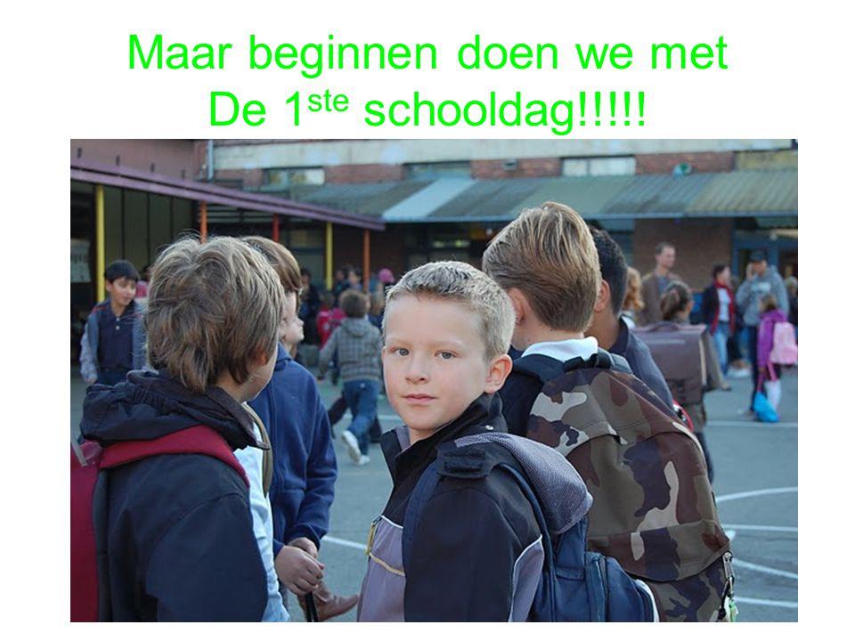 Maar beginnen doen we met De 1 ste schooldag!!!!!