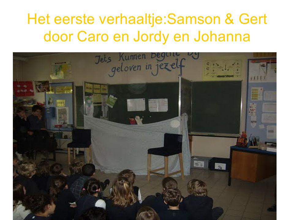 Het eerste verhaaltje:Samson & Gert door Caro en Jordy en Johanna