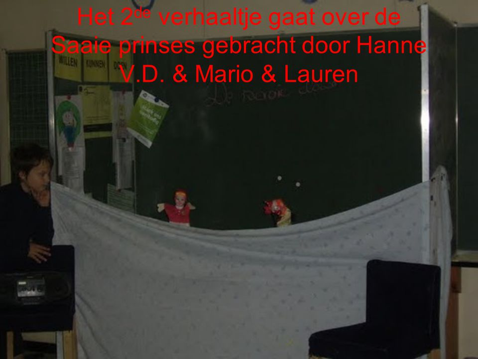 Het 2 de verhaaltje gaat over de Saaie prinses gebracht door Hanne V.D. & Mario & Lauren
