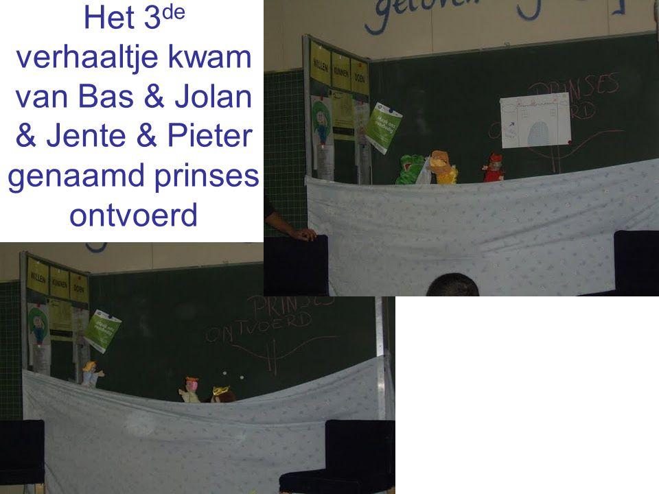Het 3 de verhaaltje kwam van Bas & Jolan & Jente & Pieter genaamd prinses ontvoerd