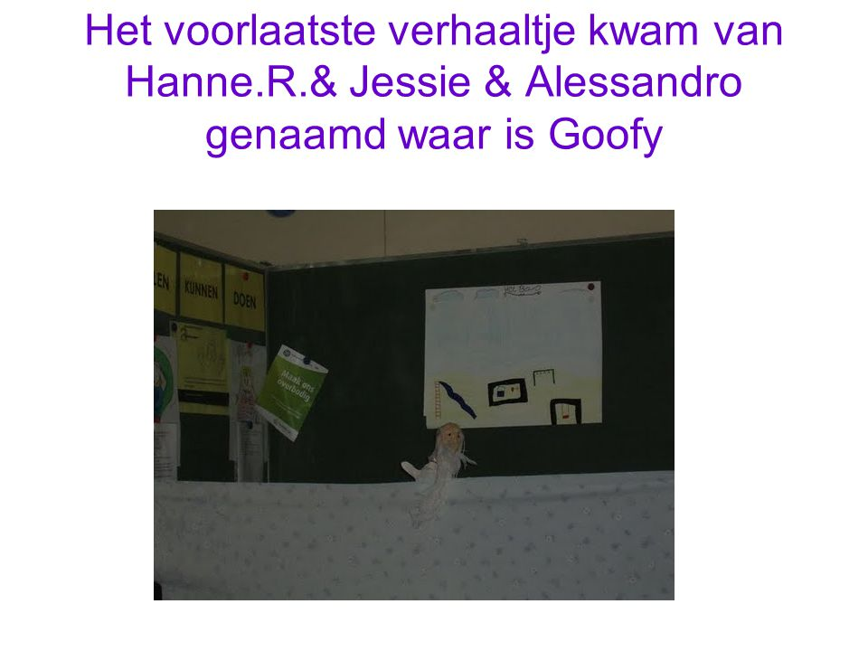 Het voorlaatste verhaaltje kwam van Hanne.R.& Jessie & Alessandro genaamd waar is Goofy