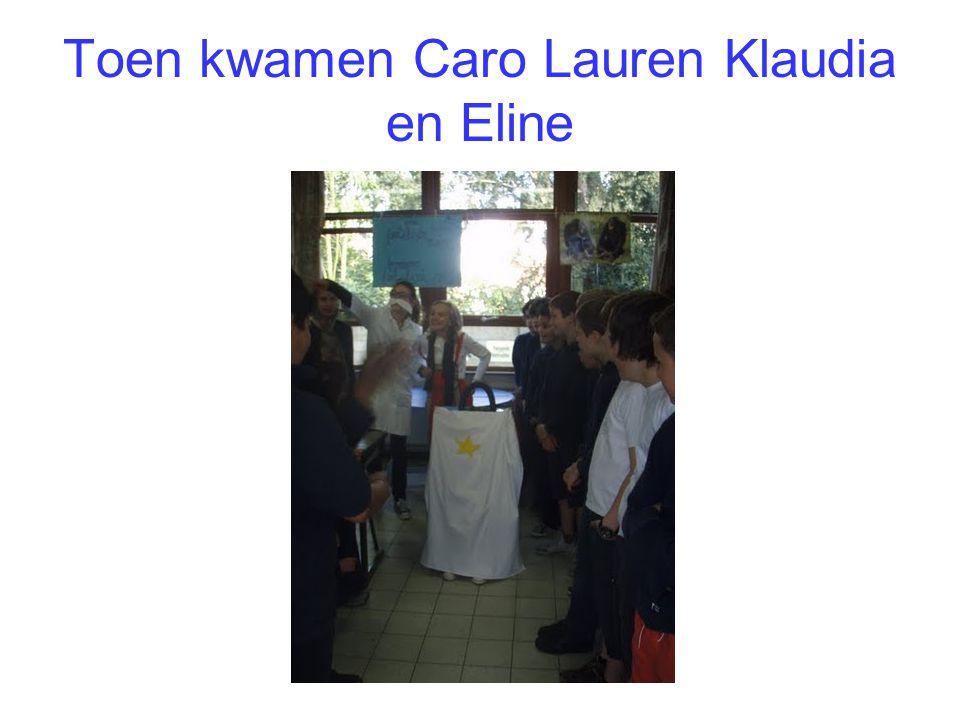 Toen kwamen Caro Lauren Klaudia en Eline