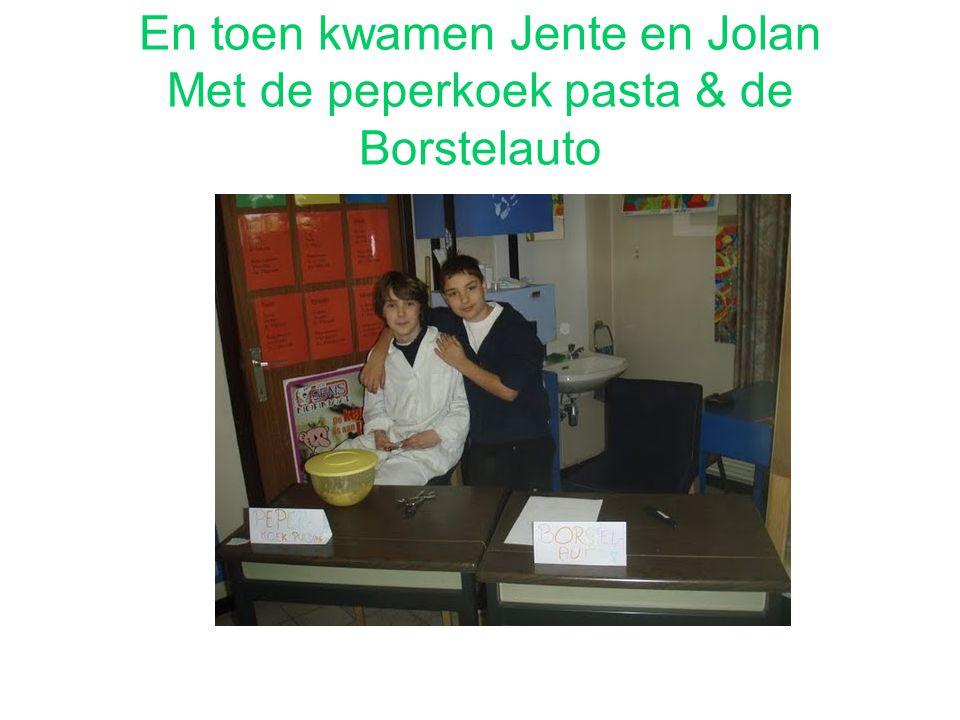 En toen kwamen Jente en Jolan Met de peperkoek pasta & de Borstelauto