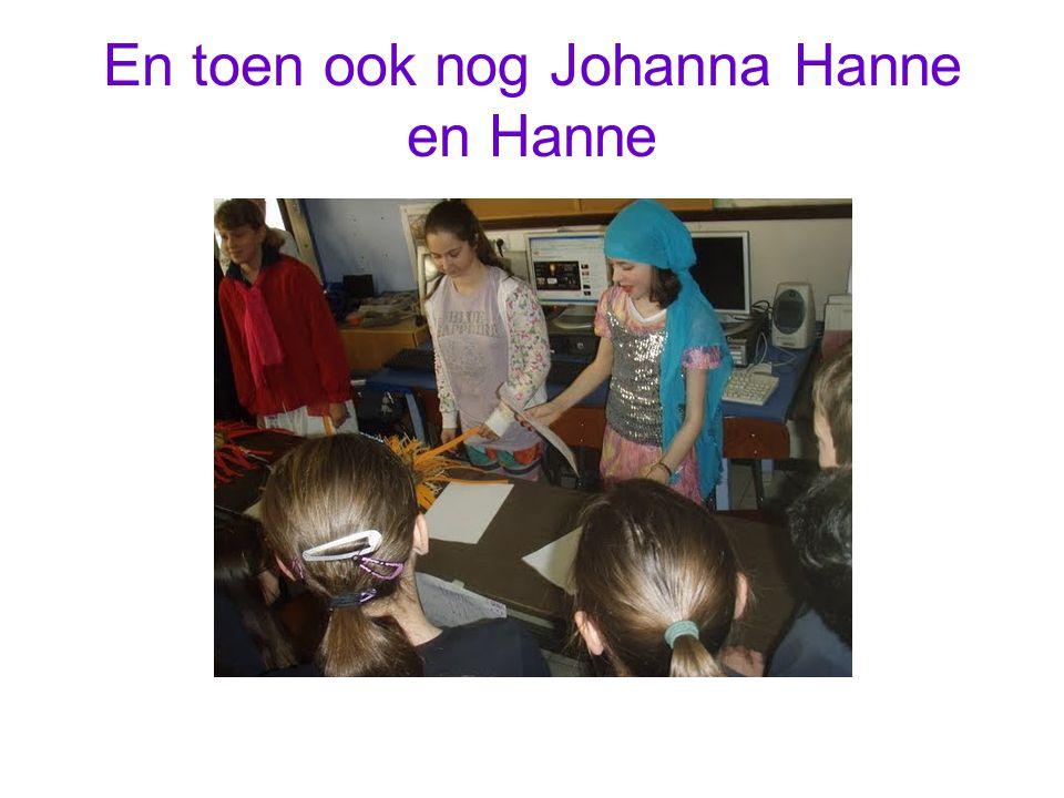 En toen ook nog Johanna Hanne en Hanne