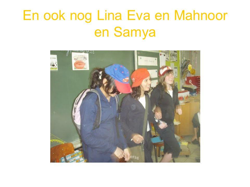 En ook nog Lina Eva en Mahnoor en Samya