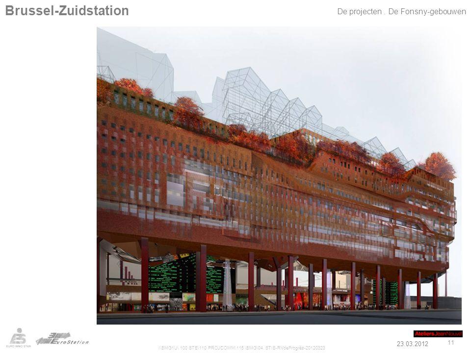 23.03.2012 I\BMG1U\ 100 STE\110 PROJCOMM\115 \BMG\04. STIB-RVdeProgrès-20120323 11 Brussel-Zuidstation De projecten. De Fonsny-gebouwen
