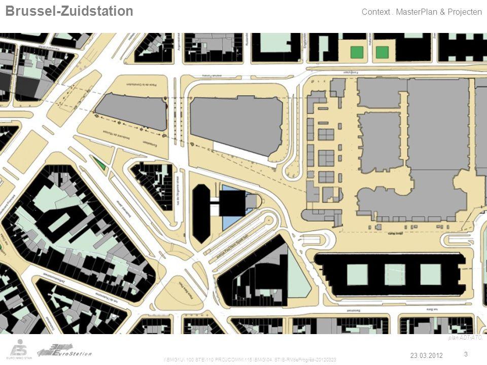 23.03.2012 I\BMG1U\ 100 STE\110 PROJCOMM\115 \BMG\04. STIB-RVdeProgrès-20120323 3 Brussel-Zuidstation Context. MasterPlan & Projecten plan ADT-ATO