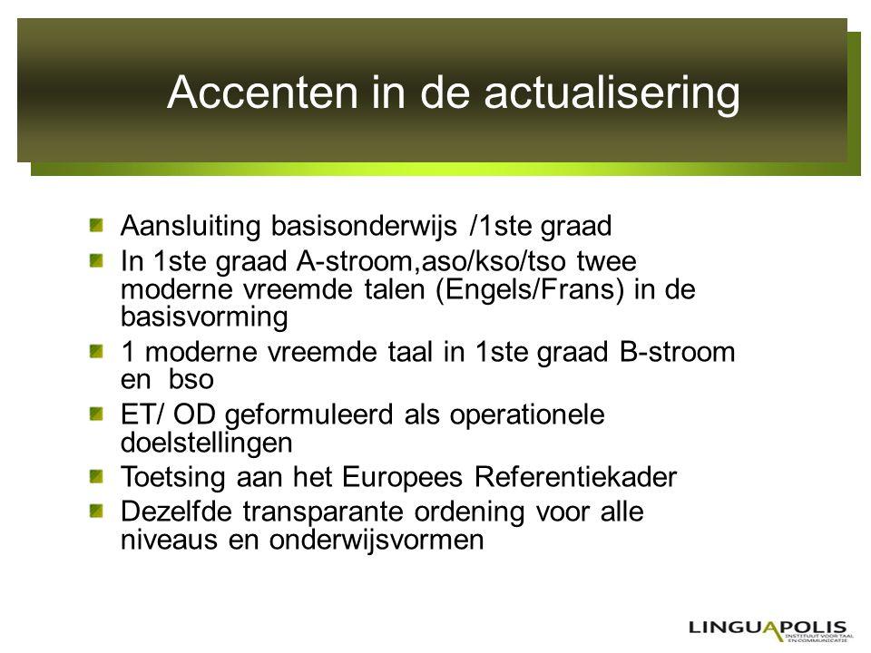 Accenten in de actualisering Aansluiting basisonderwijs /1ste graad In 1ste graad A-stroom,aso/kso/tso twee moderne vreemde talen (Engels/Frans) in de