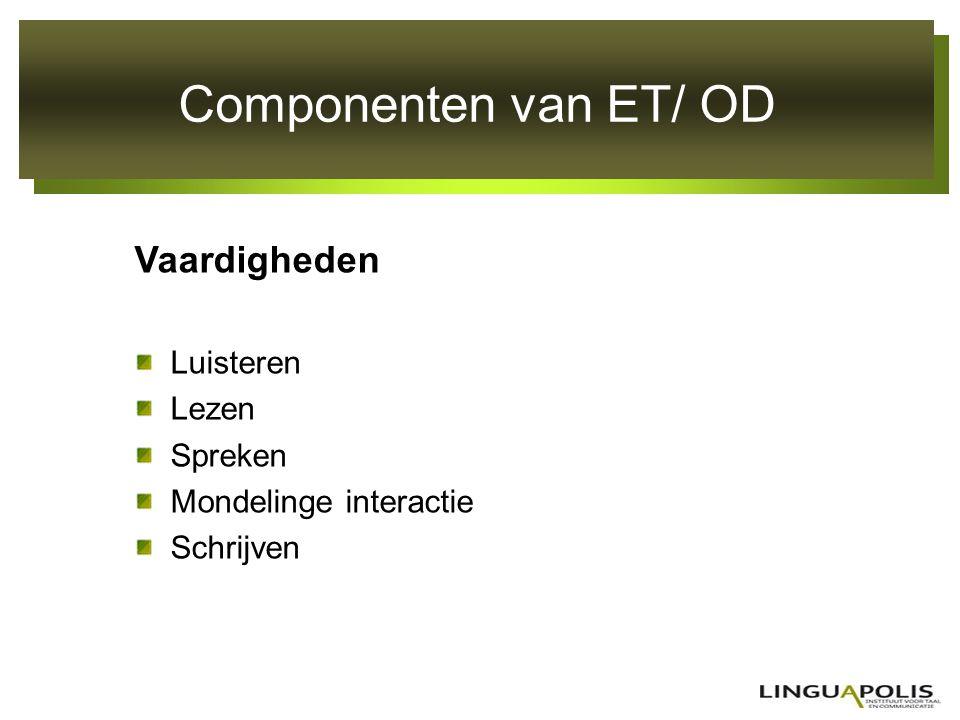 Componenten van ET/ OD Vaardigheden Luisteren Lezen Spreken Mondelinge interactie Schrijven