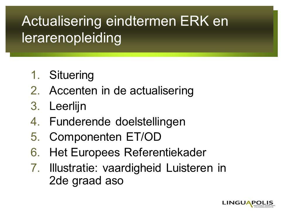Actualisering eindtermen ERK en lerarenopleiding 1.Situering 2.Accenten in de actualisering 3.Leerlijn 4.Funderende doelstellingen 5.Componenten ET/OD