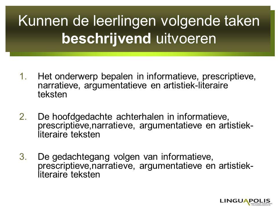 Kunnen de leerlingen volgende taken beschrijvend uitvoeren 1.Het onderwerp bepalen in informatieve, prescriptieve, narratieve, argumentatieve en artis