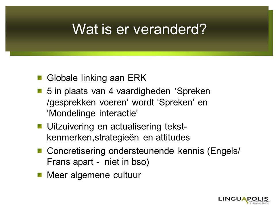 Wat is er veranderd? Globale linking aan ERK 5 in plaats van 4 vaardigheden 'Spreken /gesprekken voeren' wordt 'Spreken' en 'Mondelinge interactie' Ui