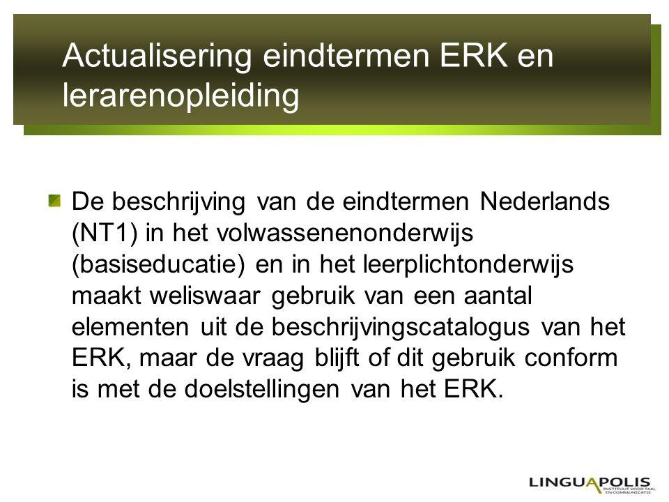 Actualisering eindtermen ERK en lerarenopleiding De beschrijving van de eindtermen Nederlands (NT1) in het volwassenenonderwijs (basiseducatie) en in