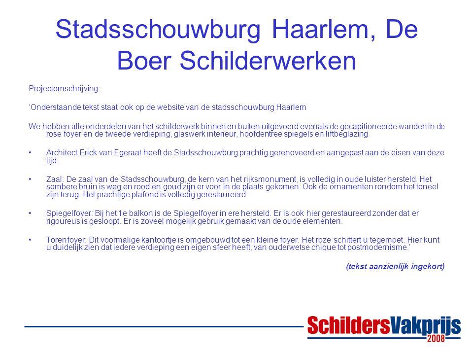 Stadsschouwburg Haarlem, De Boer Schilderwerken Projectomschrijving: 'Onderstaande tekst staat ook op de website van de stadsschouwburg Haarlem We hebben alle onderdelen van het schilderwerk binnen en buiten uitgevoerd evenals de gecapitioneerde wanden in de rose foyer en de tweede verdieping, glaswerk interieur, hoofdentree spiegels en liftbeglazing •Architect Erick van Egeraat heeft de Stadsschouwburg prachtig gerenoveerd en aangepast aan de eisen van deze tijd.