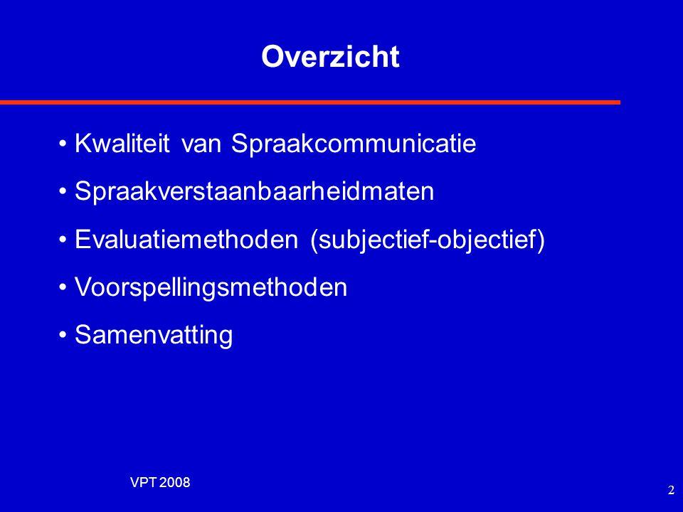VPT 2008 1 Spraakverstaanbaarheid (criteria, normalisatie, subjectieve en objectieve verstaanbaarheidsmaten, toepassingen en voorspelkracht) Herman J.