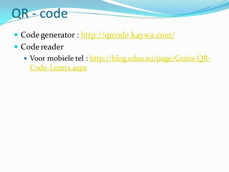 QR - code  Code generator : http://qrcode.kaywa.com/http://qrcode.kaywa.com/  Code reader  Voor mobiele tel : http://blog.odoa.eu/page/Gratis-QR- Code-Lezers.aspxhttp://blog.odoa.eu/page/Gratis-QR- Code-Lezers.aspx