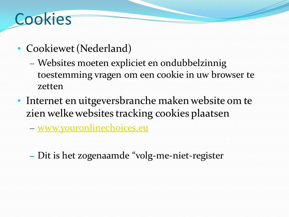 Cookies • Cookiewet (Nederland) – Websites moeten expliciet en ondubbelzinnig toestemming vragen om een cookie in uw browser te zetten • Internet en uitgeversbranche maken website om te zien welke websites tracking cookies plaatsen – www.youronlinechoices.eu www.youronlinechoices.eu – Dit is het zogenaamde volg-me-niet-register