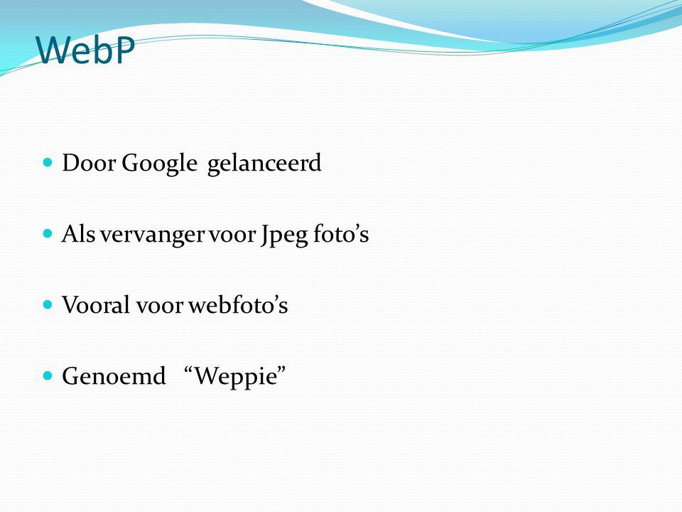 WebP • Studie over 900.000 web images geeft een – 39,4 % kleiner formaat • Daardoor kunnen websites die voor een groot deel uit foto's bestaan sneller werken • Enkel in Google Chrome, maar ook reeds patches voor IE en Opera • Converter tool reeds bescikbaar