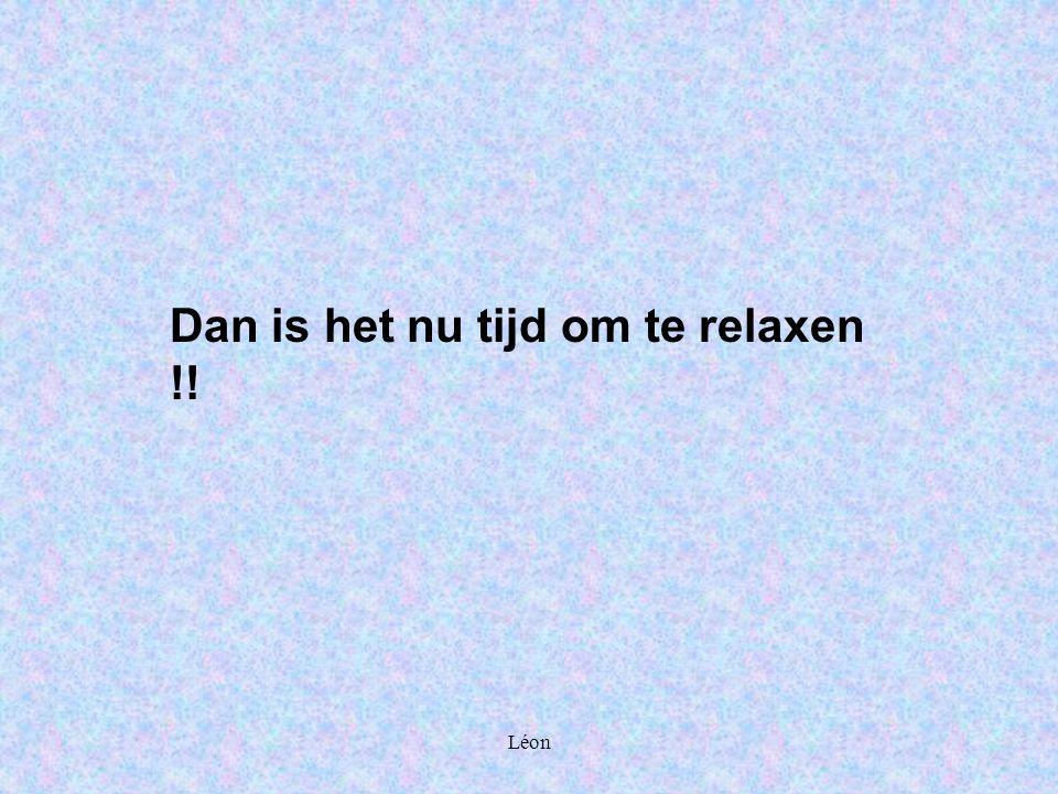 Léon Dan is het nu tijd om te relaxen !!