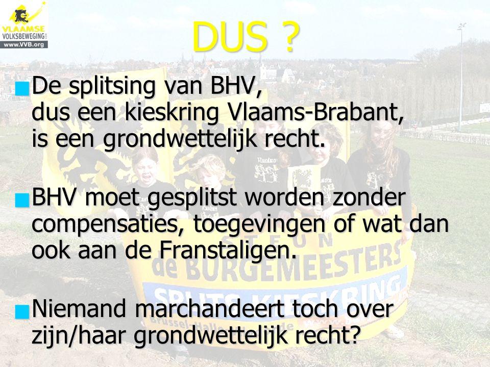 DUS . De splitsing van BHV, dus een kieskring Vlaams-Brabant, is een grondwettelijk recht.