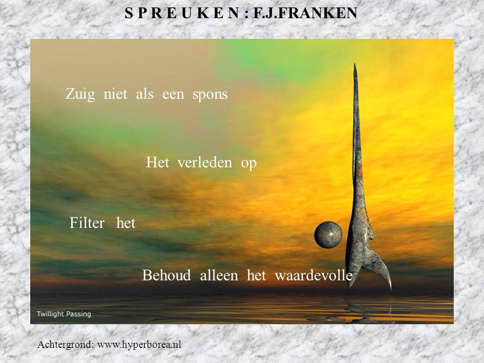 S P R E U K E N : F.J.FRANKEN Achtergrond: www.hyperborea.nl Geef anderen niet de schuld Als jij je dag niet hebt