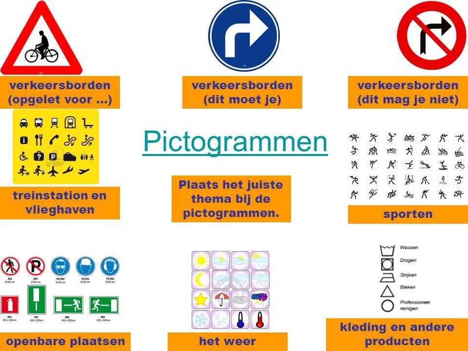 Pictogrammen sporten kleding en andere producten het weeropenbare plaatsen treinstation en vlieghaven verkeersborden (opgelet voor …) verkeersborden (dit moet je) verkeersborden (dit mag je niet) Plaats het juiste thema bij de pictogrammen.