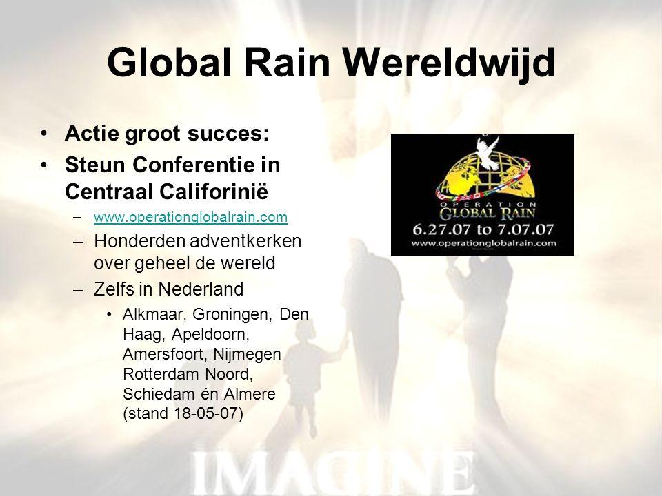Global Rain Wereldwijd •Actie groot succes: •Steun Conferentie in Centraal Califorinië –www.operationglobalrain.comwww.operationglobalrain.com –Honder