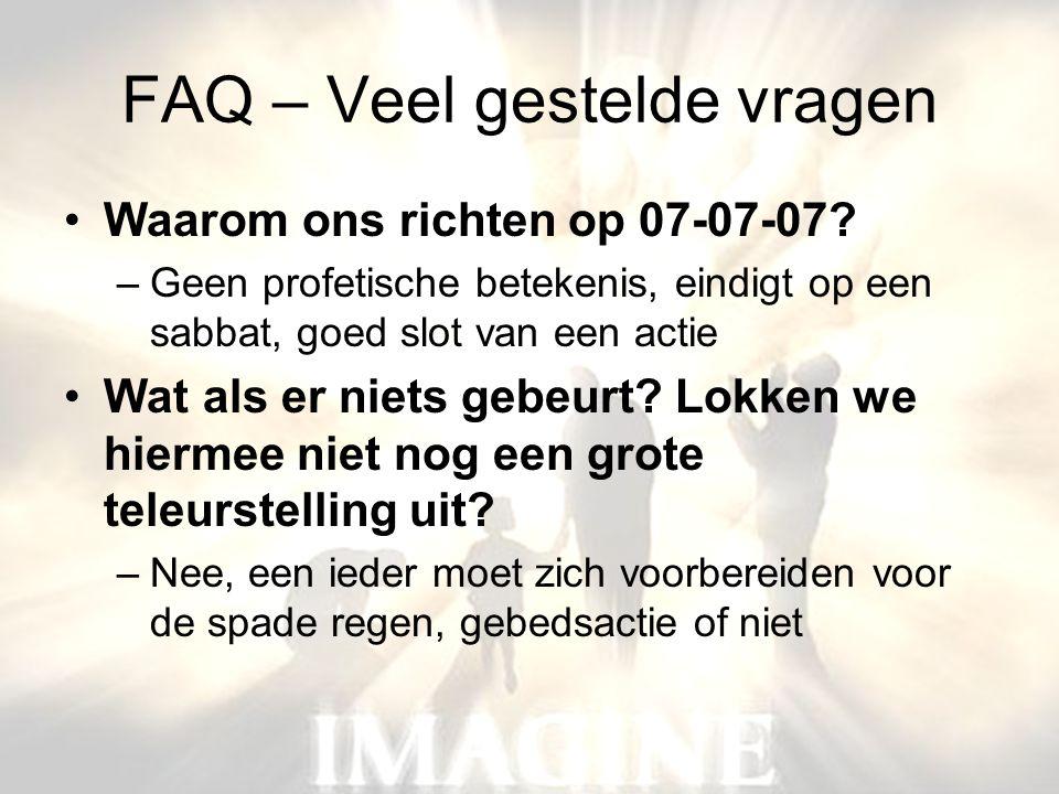 FAQ – Veel gestelde vragen •Waarom ons richten op 07-07-07? –Geen profetische betekenis, eindigt op een sabbat, goed slot van een actie •Wat als er ni