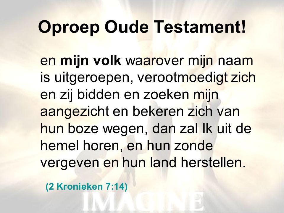 Oproep Oude Testament! en mijn volk waarover mijn naam is uitgeroepen, verootmoedigt zich en zij bidden en zoeken mijn aangezicht en bekeren zich van