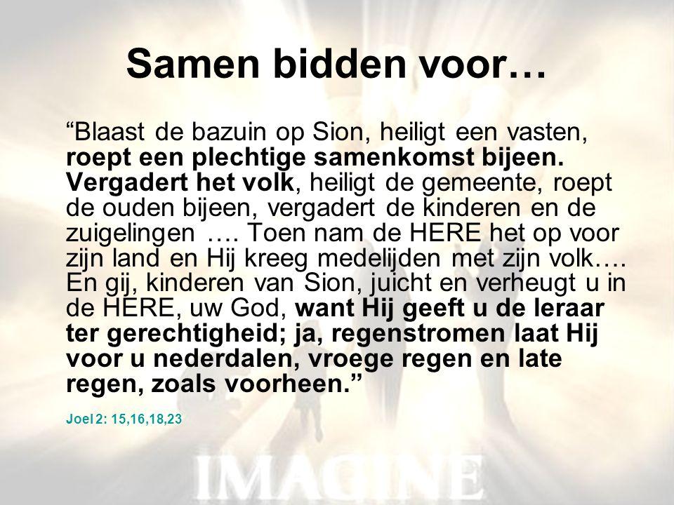 """Samen bidden voor… """"Blaast de bazuin op Sion, heiligt een vasten, roept een plechtige samenkomst bijeen. Vergadert het volk, heiligt de gemeente, roep"""