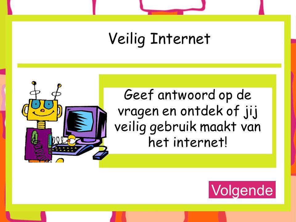 Veilig Internet Geef antwoord op de vragen en ontdek of jij veilig gebruik maakt van het internet.