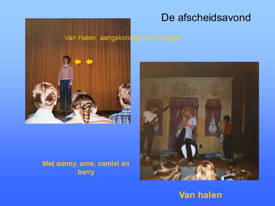De afscheidsavond Van Halen, aangekondigd door angela  Van halen Met danny, arne, camiel en barry