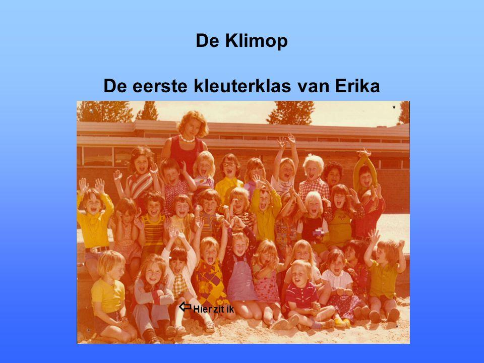 De Klimop De eerste kleuterklas van Erika  Hier zit ik