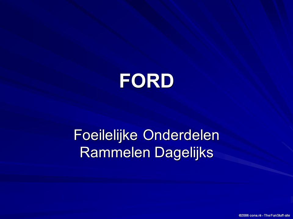 FORD Foeilelijke Onderdelen Rammelen Dagelijks ©2006 cona.nl – The FunStuff-site