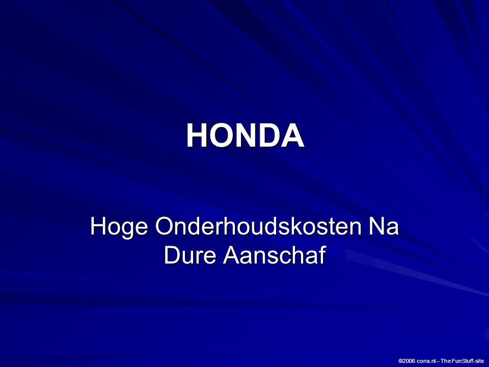 HONDA Hoge Onderhoudskosten Na Dure Aanschaf ©2006 cona.nl – The FunStuff-site