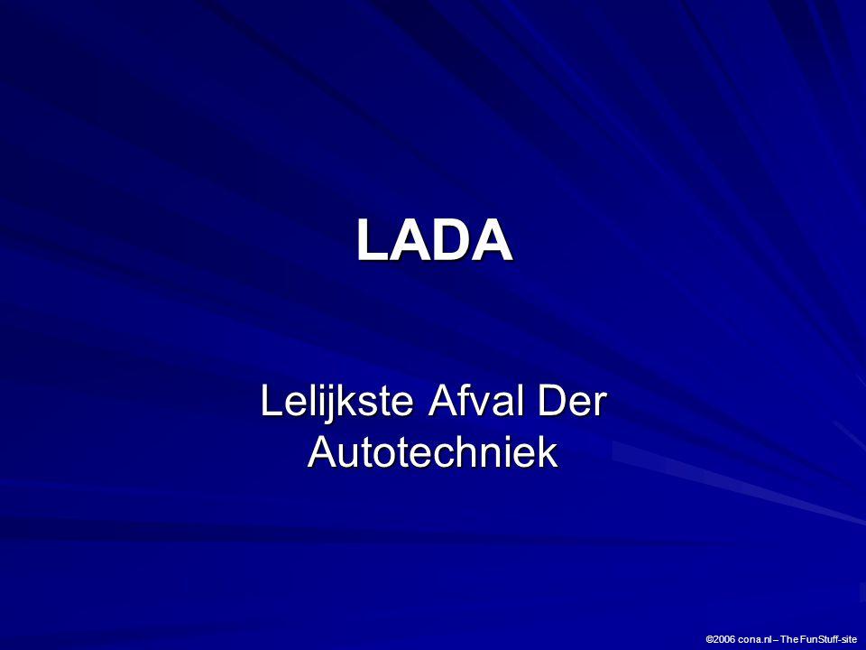 LADA Lelijkste Afval Der Autotechniek ©2006 cona.nl – The FunStuff-site